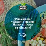 ¿Cómo agregar vegetales a mi dieta diaria y disfrutar en el intento?
